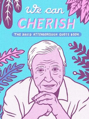 We Can Cherish: Unofficial David Attenborough Quote Book