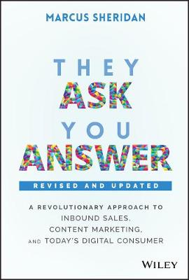 They Ask, You Answer: A Revolutionary Approach to Inbound Sa...