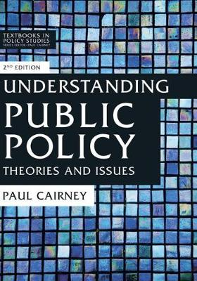 Understanding Public Policy: Theories and Issues
