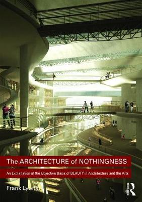 Architecture of Nothingness, The: An Explanation of the Objective Basis of Beauty in Architecture and the Arts