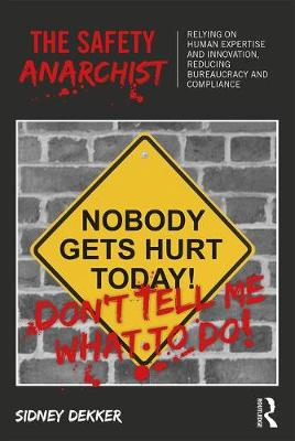 Safety Anarchist, The: Relying on human expertise and innovation, reducing bureaucracy and compliance