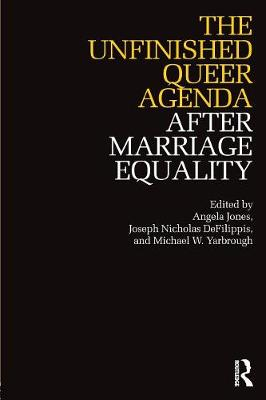 Unfinished Queer Agenda After Marriage Equality, The
