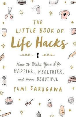 Little Book of Life Hacks, The: How to Make Your Life Happie...
