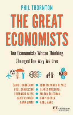 Great Economists, The: Ten Economists whose thinking changed the way we live