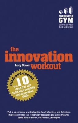 Innovation Workout, The: The 10 tried-and-tested steps that will build your creativity and innovation skills