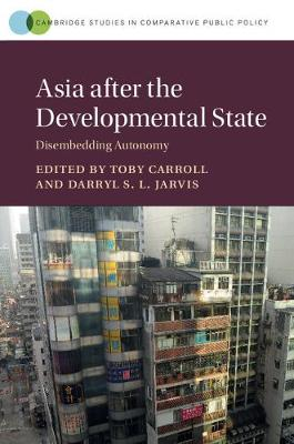 Asia after the Developmental State: Disembedding Autonomy