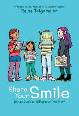 Share Your Smile: Raina's Guide to Telling Your Own St...
