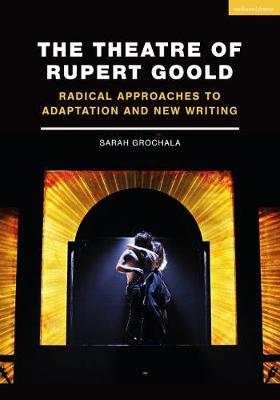 Theatre of Rupert Goold, The: Radical Approaches to Adaptati...