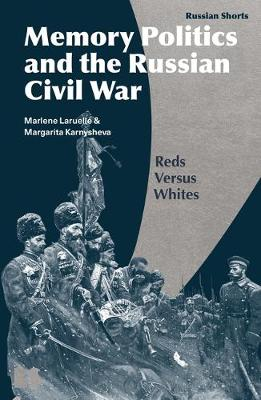 Memory Politics and the Russian Civil War: Reds Versus White...