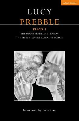Lucy Prebble Plays 1: The Sugar Syndrome; Enron; The Effect; A Very Expensive Poison