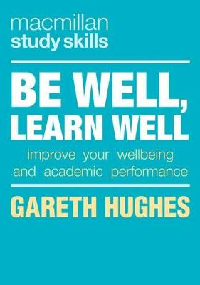 Be Well, Learn Well: Improve Your Wellbeing and Academic Performance