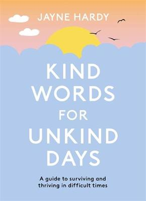 Kind Words for Unkind Days: A guide to surviving and thrivin...