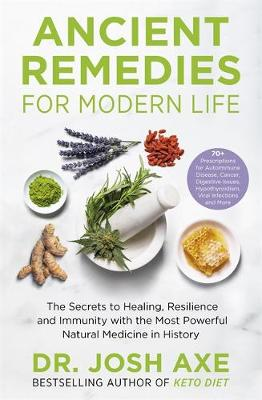 Ancient Remedies for Modern Life: from the bestselling autho...