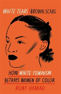 White Tears Brown Scars: How White Feminism Betrays Women of...
