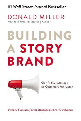 Building a StoryBrand: Clarify Your Message So Customers Wil...