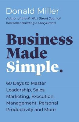 Business Made Simple: 60 Days to Master Leadership, Sales, M...