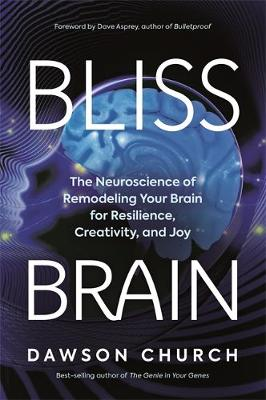 Bliss Brain: The Neuroscience of Remodeling Your Brain for R...