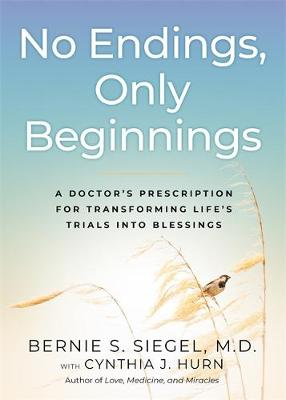 No Endings, Only Beginnings: A Doctor's Notes on Livin...