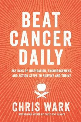 Beat Cancer Daily: 365 Days of Inspiration, Encouragement, a...