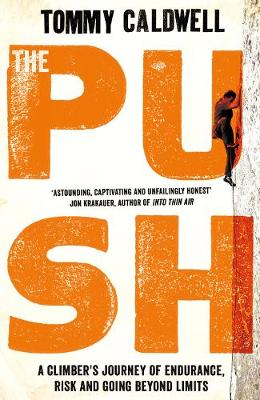Push, The: A Climber's Journey of Endurance, Risk and ...