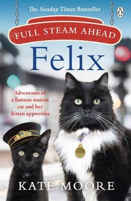 Full Steam Ahead, Felix: Adventures of a famous station cat ...