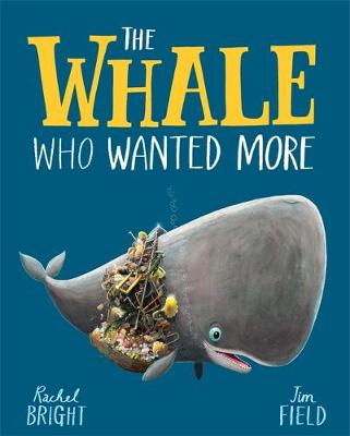 Whale Who Wanted More, The by Jim Field, Rachel Bright