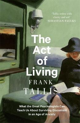 Act of Living, The: What the Great Psychologists Can Teach U...