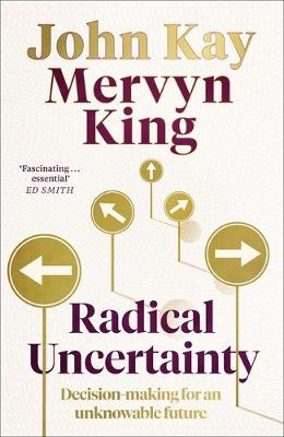 Radical Uncertainty: Decision-making for an unknowable futur...