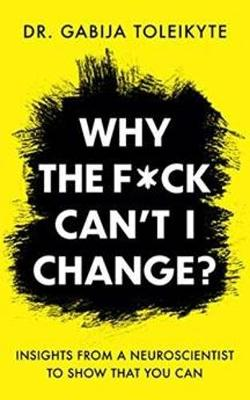 Why the F*ck Can't I Change?: Insights from a neurosci...