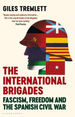 International Brigades, The: Fascism, Freedom and the Spanish Civil War