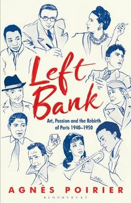 Left Bank: Art, Passion and the Rebirth of Paris 1940-1950