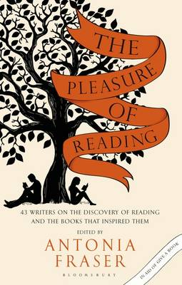 Pleasure of Reading, The: 43 Writers on the Discovery of Reading and the Books that Inspired Them