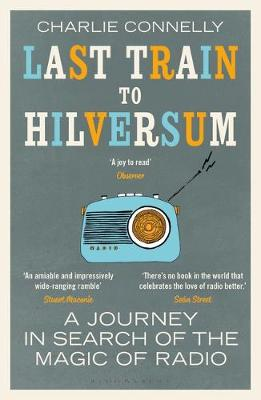 Last Train to Hilversum: A journey in search of the magic of...