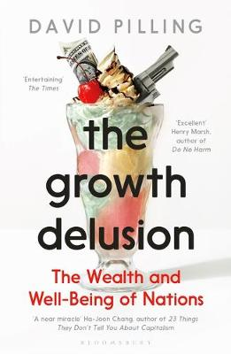 Growth Delusion, The: The Wealth and Well-Being of Nations