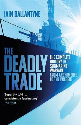 Deadly Trade, The: The Complete History of Submarine Warfare...