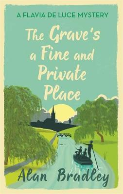 Grave's a Fine and Private Place, The: A Flavia de Luce Mystery Book 9