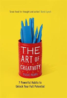 Art of Creativity, The: 7 Powerful Habits to Unlock Your Full Potential