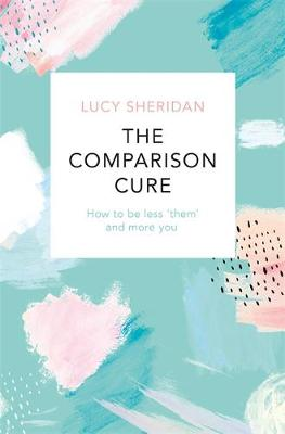 Comparison Cure, The: How to be less 'them' and ...