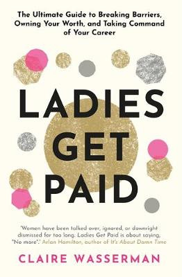 Ladies Get Paid: Breaking Barriers, Owning Your Worth, and Taking Command of Your Career