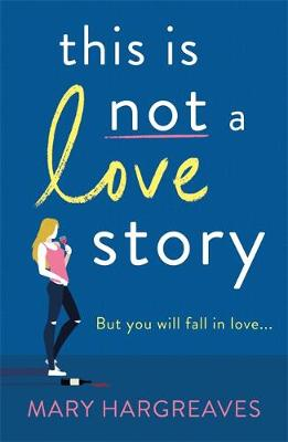 This Is Not A Love Story: Hilarious and heartwarming: the only book you need to read in 2021!
