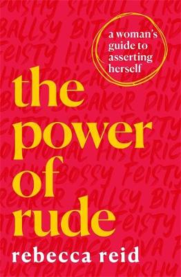 Power of Rude, The: A woman's guide to asserting herse...