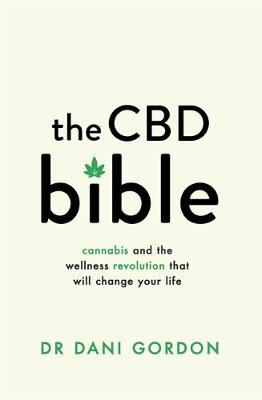 CBD Bible, The: Cannabis and the Wellness Revolution That Will Change Your Life
