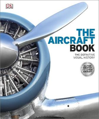 Aircraft Book, The: The Definitive Visual History