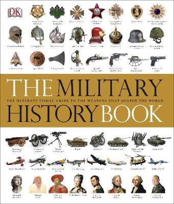 Military History Book, The: The Ultimate Visual Guide to the...