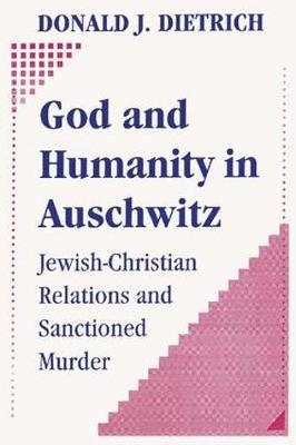 God and Humanity in Auschwitz: Jewish-Christian Relations an...