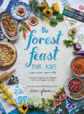 Forest Feast for Kids, The: Colorful Vegetarian Recipes That...