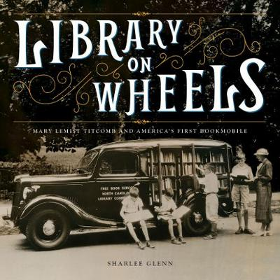 Library on Wheels: Mary Lemist Titcomb and America's F...