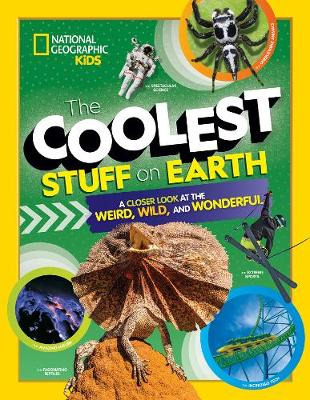 Coolest Stuff on Earth, The: A Closer Look at the Weird, Wil...