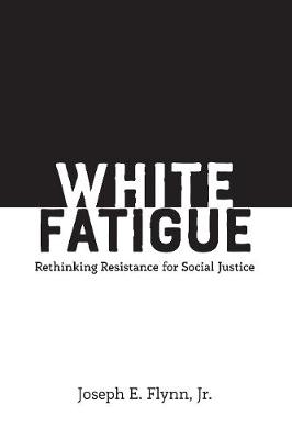 White Fatigue: Rethinking Resistance for Social Justice