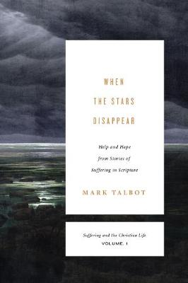When the Stars Disappear: Help and Hope from Stories of Suffering in Scripture